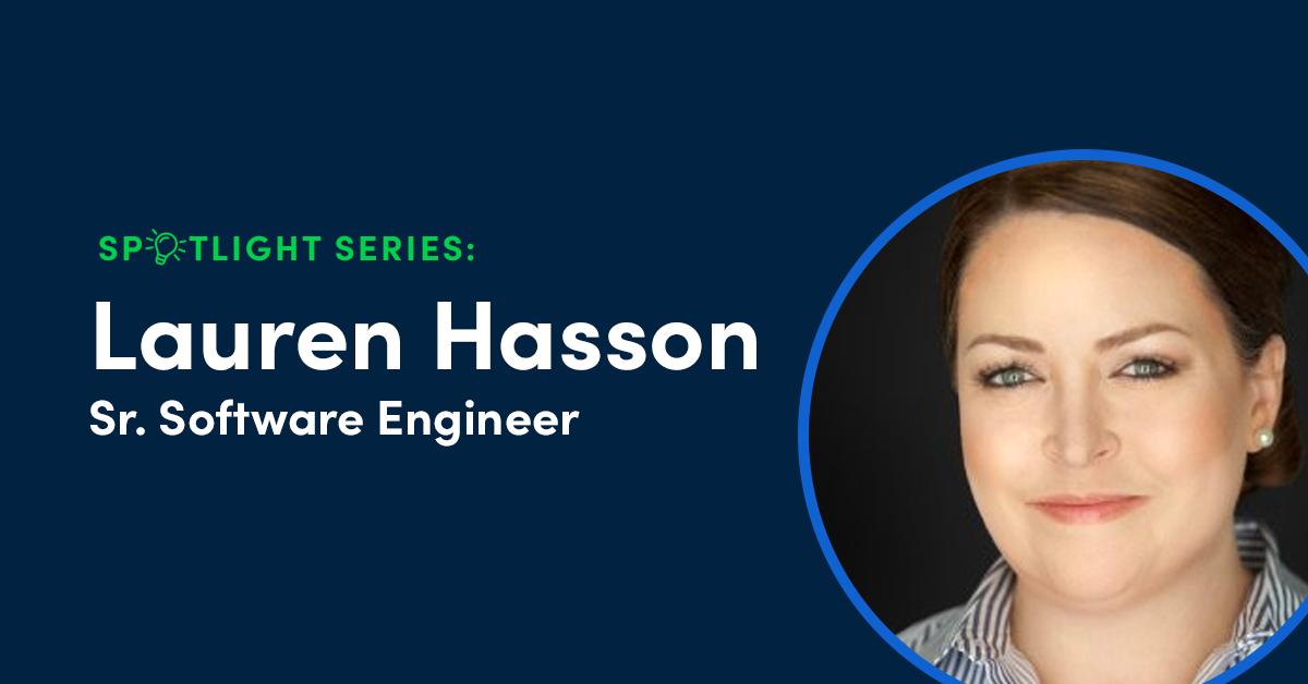 Spotlight Series: An Interview with Lauren Hasson, Senior Software Engineer
