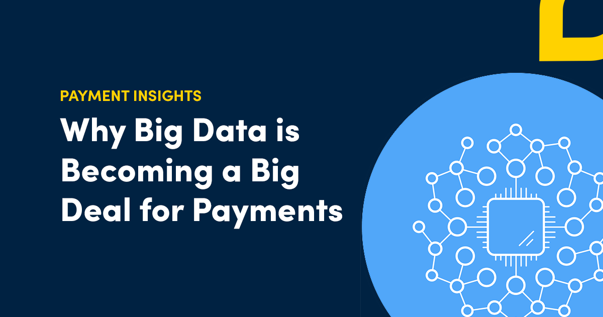 Why Big Data is Becoming a Big Deal for Payments
